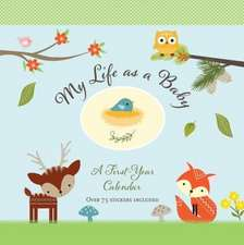 My Life as a Baby: First-Year Calendar - Woodland Friends [With Sticker(s)]