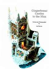 Gingerbread Castles to the Max