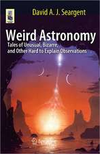 Weird Astronomy: Tales of Unusual, Bizarre, and Other Hard to Explain Observations