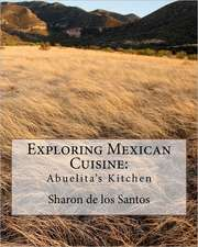 Exploring Mexican Cuisine:  A True Life Journey of Child Abuse, Alcohol and Drug Addiction.