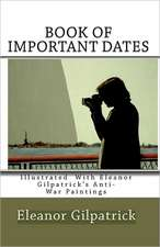Book of Important Dates:  Illustrated with Eleanor Gilpatrick's Anti-War Paintings