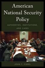 American National Security Policy: Authorities, Institutions, and Cases