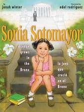 Sonia Sotomayor:  A Judge Grows in the Bronx/La Juez Que Crecio En El Bronx