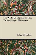 The Works of Edgar Allan Poe; Vol IX; Essays - Philosophy:  Together with His Life and Letters