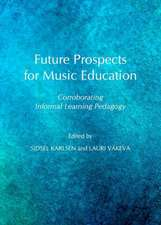 Future Prospects for Music Education:  Corroborating Informal Learning Pedagogy