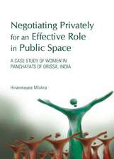 Negotiating Privately for an Effective Role in Public Space:  A Case Study of Women in Panchayats of Orissa, India