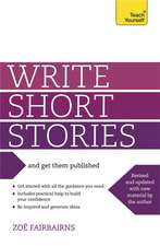 Write Short Stories - and Get Them Published: Teach Yourself