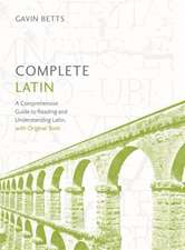 Complete Latin Beginner to Intermediate Course:  Learn to Read, Write, Speak and Understand a New Language