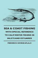 Sea & Coast Fishing - With Special Reference To Calm Water Fishing In Inlets And Estuaries