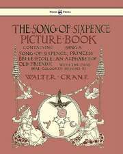The Song of Sixpence Picture Book - Containing Sing a Song of Sixpence, Princess Belle Etoile, an Alphabet of Old Friends - Illustrated by Walter Crane
