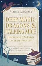 McGrath, A: Deep Magic, Dragons and Talking Mice