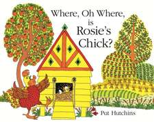 Hutchins, P: Where, Oh Where, is Rosie's Chick?