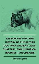 Researches Into the History of the British Dog Form Ancient Laws, Charters, and Historical Records - Volume One:  Pop-Up Animals