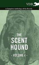 The Scent Hound Vol. I. - A Complete Anthology of the Breeds