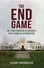 The End Game:  The Final Chapter in Britain's Great Game in Afghanistan
