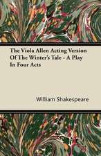 The Viola Allen Acting Version of The Winter's Tale - A Play in Four Acts