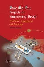 Make and Test Projects in Engineering Design: Creativity, Engagement and Learning