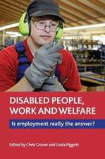 Disabled People, Work and Welfare: Is Employment Really the Answer?