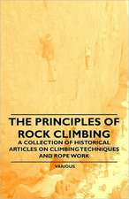 The Principles of Rock Climbing - A Collection of Historical Articles on Climbing Techniques and Rope Work