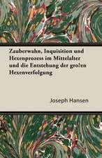 Zauberwahn, Inquisition Und Hexenprozess Im Mittelalter Und Die Entstehung Der Grossen Hexenverfolgung