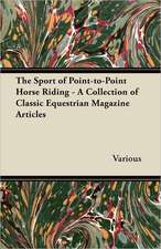 The Sport of Point-To-Point Horse Riding - A Collection of Classic Equestrian Magazine Articles