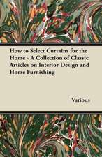 How to Select Curtains for the Home - A Collection of Classic Articles on Interior Design and Home Furnishing