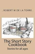 The Short Story Cookbook:  Stories for All Ages