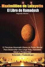 El Liibro de Ramadosh. Segunda Edicion:  13 Tecnicas Anunnaki-Ulema de Poder Mental Paradesarrollar Una Larga Vida, Felicidad, Salud y Prosperidad