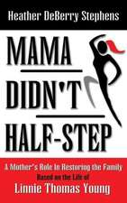 Mama Didn't Half-Step