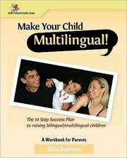 Make Your Child Multilingual !:  The 10 Step Success Plan to Raising Bilingual / Multilingual Children