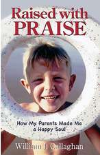Raised with Praise:  How My Parents Made Me a Happy Soul