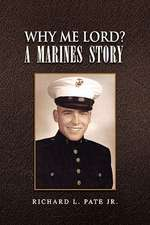 Why Me Lord?  A Marines Story