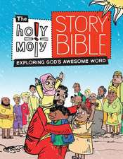 The Holy Moly Story Bible:  Exploring God's Awesome Word