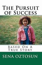 The Pursuit of Success:  Based on a True Story