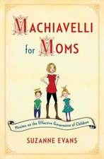Machiavelli for Moms:  Maxims on the Effective Governance of Children*