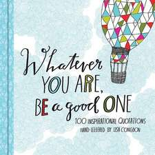 Whatever You Are, Be a Good One:  100 Inspirational Quotations