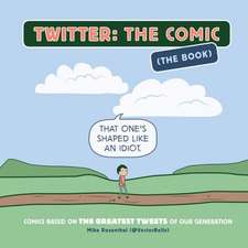 Twitter:  Comics Based on the Greatest Tweets of Our Generation