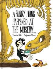 A Funny Thing Happened at the Museum . . .: (funny Children's Books, Educational Picture Books, Adventure Books for Kids )