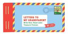 Letters to My Grandparent: Write Now. Read Later. Treasure Forever.
