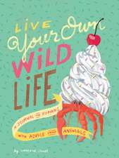 Live Your Own Wild Life: A Journal for Humans (with Advice from Animals) (Advice Journal, Daily Journal, Reflection Journal)