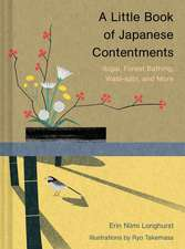 A Little Book of Japanese Contentments: Serenity * Joy * Well-Being