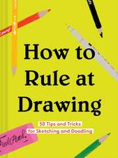 How to Rule at Drawing: 50 Tips and Tricks for Sketching and Doodling (Sketching for Beginners Book, Learn How to Draw and Sketch)