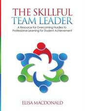 The Skillful Team Leader: A Resource for Overcoming Hurdles to Professional Learning for Student Achievement