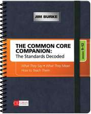 The Common Core Companion: The Standards Decoded, Grades 9-12: What They Say, What They Mean, How to Teach Them