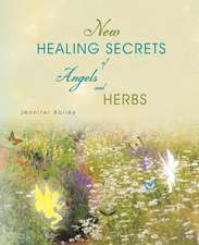 New Healing Secrets of Angels and Herbs