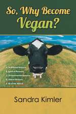 So, Why Become Vegan?:  A. Nutritional Reasons B. Spiritual Reasons C.Environmental Reasons D. Ethical Reasons E. All of the Above