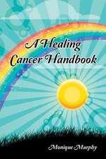 A Healing Cancer Handbook