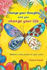 Change Your Thoughts and You Change Your Life