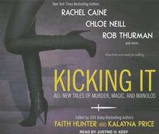 Kicking It:  All-New Tales of Murder, Magic, and Manolos