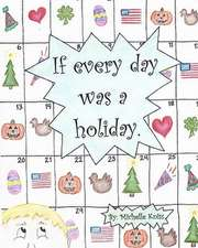 If Every Day Was a Holiday.